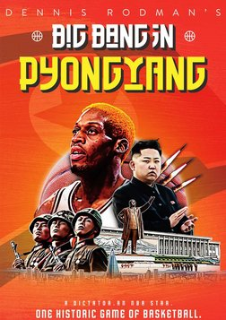 Dennis Rodman's Big Bang in Pyongyang - A Former NBA Star Attempts to Improve Relations with North Korea