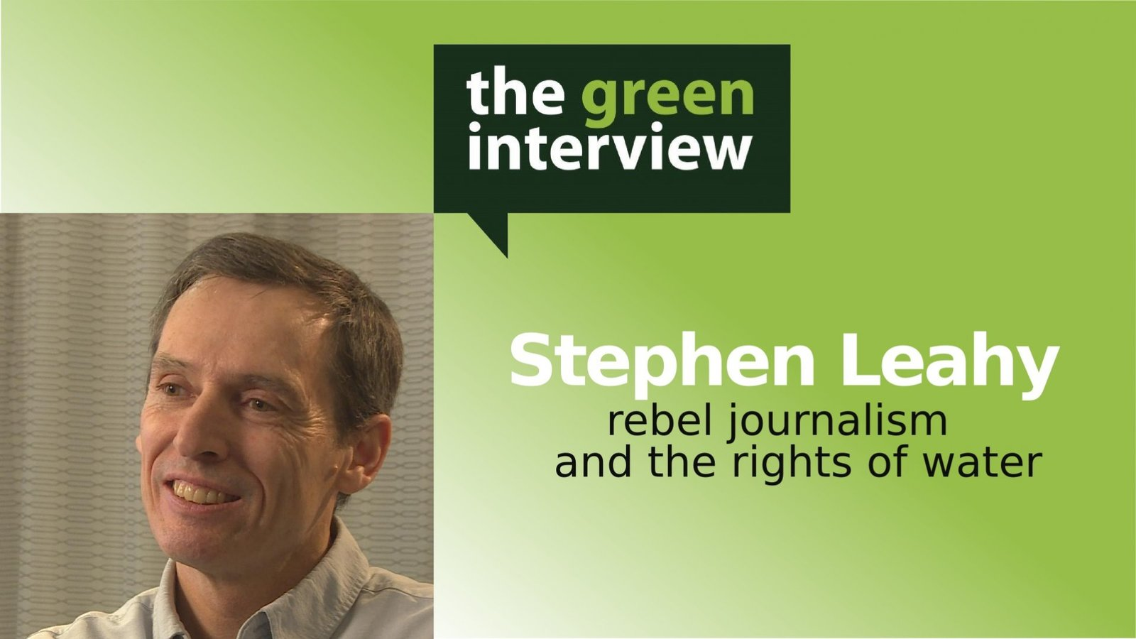 Stephen Leahy: Rebel Journalism and the Rights of Water