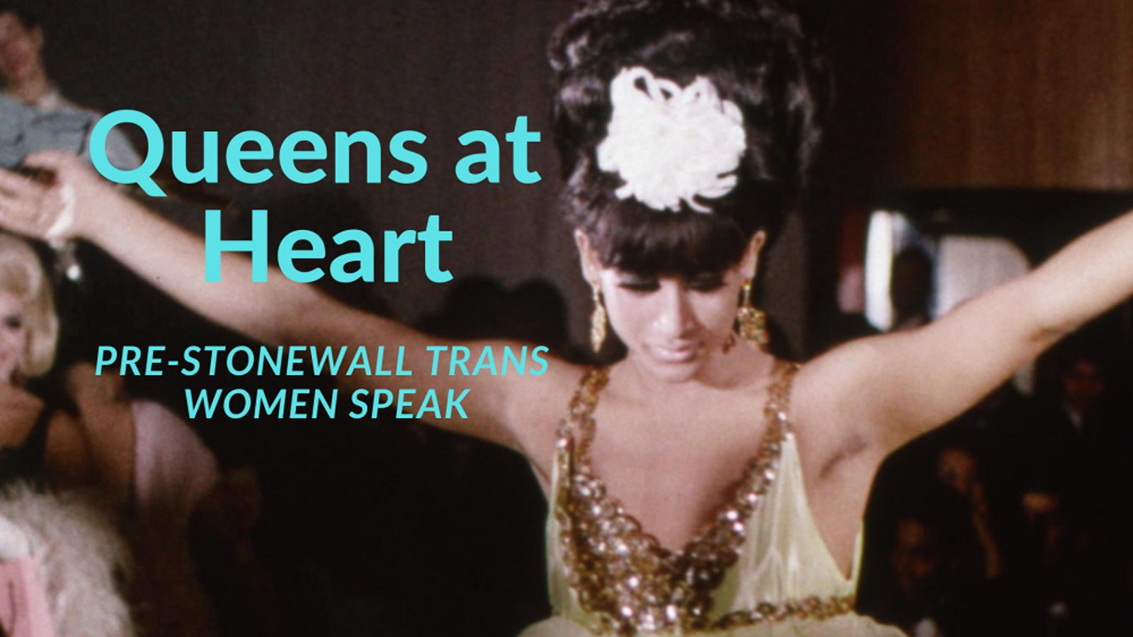 Queens at Heart - Trans Women in the 60's