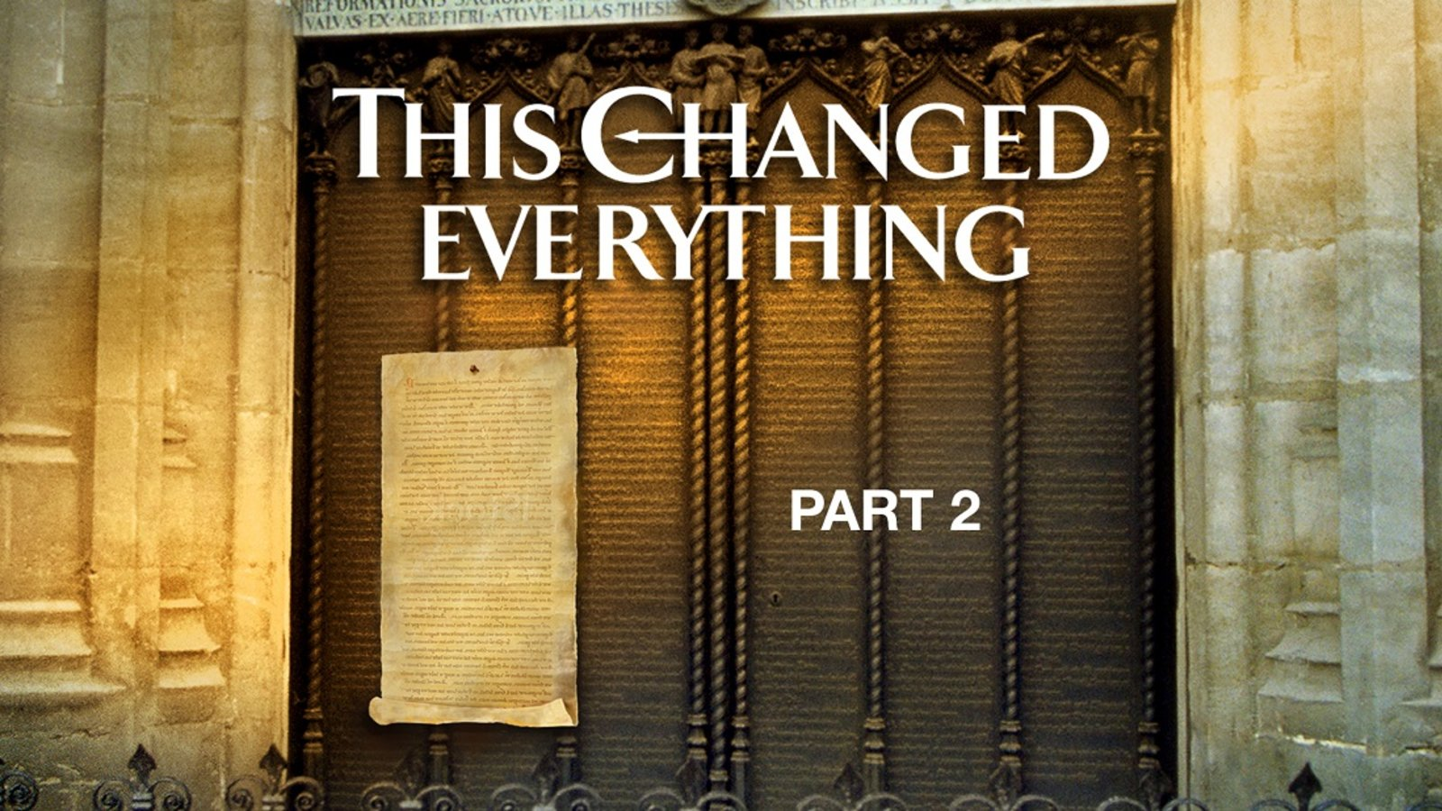 This Changed Everything - Episode 2 - Commemorating 500 Years of the Reformation
