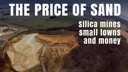 The Price of Sand - Silica Mines, Small Towns and Money