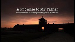 A Promise to My Father - One Survivor's Journey through the Holocaust