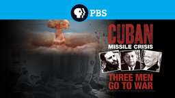 Cuban Missile Crisis - Three Men Go to War
