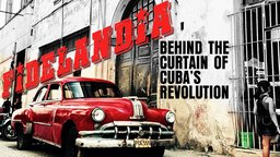 Fidelandia - Behind the Curtain of Cuba's Revolution